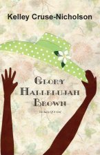 Glory Hallelujah Brown, the Story of a Girl