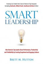 Smart Leadership: How America's Top Leaders Boost Performance, Productivity and Profitability by Creating Exceptional and Engaging Cultu