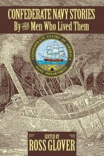 Confederate Navy Stories: By the Men Who Lived Them