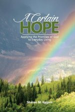 A Certain Hope: Applying the Promises of God to Everyday Living