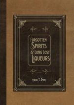 Forgotten Spirits & Long Lost Liqueurs
