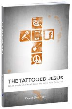 Tattooed Jesus: What Would the Real Jesus Do with Pop Culture?