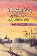 Along the Way: Sixty Poems Through the Christian Year