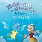Edison the Firefly & Debra the Dragonfly