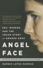 Angel Face: Sex, Murder, and the Inside Story of Amanda Knox [The Movie Tie-In to the Face of an Angel]