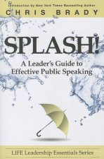 Splash!: A Leaders's Guide to Effective Public Speaking