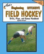Teach'n Beginning Offensive Field Hockey Drills, Plays, and Games Free Flow Handbook