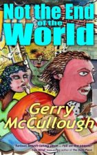 Not the End of the World: A Comic Fantasy Novel, Set in the Not Too Distant Future