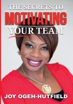 The Secrets to Motivating your Team