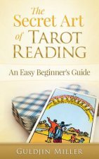 The Secret Art of Tarot Reading: An Easy Beginner's Guide