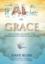 Fall to Grace: The Climb, Collapse, and Comeback of Coach Dave Bliss
