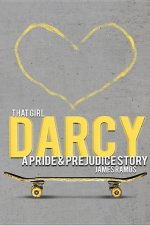 That Girl Darcy: A Pride & Prejudice Story
