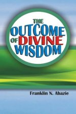 THE OUTCOME OF DIVINE WISDOM