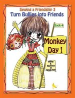 Sewing a Friendship 3. Turn Bullies Into Friends. Monkey Day