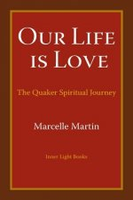 Our Life Is Love: The Quaker Spiritual Journey