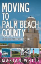 Moving to Palm Beach County: The Un-Tourist Guide