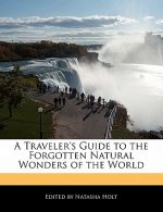 A Traveler's Guide to the Forgotten Natural Wonders of the World