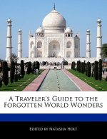 A Traveler's Guide to the Forgotten World Wonders