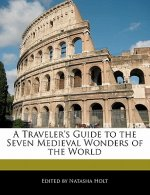 A Traveler's Guide to the Seven Medieval Wonders of the World