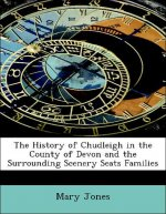 The History of Chudleigh in the County of Devon and the Surrounding Scenery Seats Families