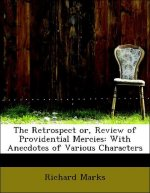 The Retrospect or, Review of Providential Mercies: With Anecdotes of Various Characters