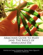 Armchair Guide to Mary Jane: The Basics of Marijuana Use