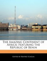 The Amazing Continent of Africa: Featuring the Republic of Benin