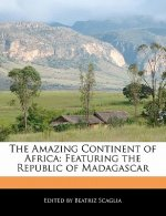 The Amazing Continent of Africa: Featuring the Republic of Madagascar