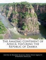 The Amazing Continent of Africa: Featuring the Republic of Zambia