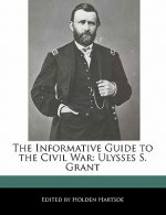 The Informative Guide to the Civil War: Ulysses S. Grant