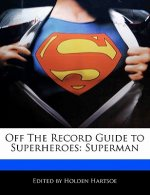 Off the Record Guide to Superheroes: Superman