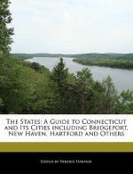 The States: A Guide to Connecticut and Its Cities Including Bridgeport, New Haven, Hartford and Others