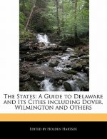 The States: A Guide to Delaware and Its Cities Including Dover, Wilmington and Others