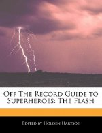 Off the Record Guide to Superheroes: The Flash