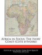 Africa in Focus: The Ivory Coast (Cote D'Ivoire)