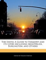 The States: A Guide to Vermont and Its Cities Including Montpelier, Burlington, and Others