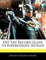 Off the Record Guide to Superheroes: Batman