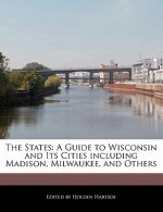 The States: A Guide to Wisconsin and Its Cities Including Madison, Milwaukee, and Others
