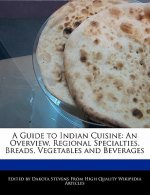 A Guide to Indian Cuisine: An Overview, Regional Specialties, Breads, Vegetables and Beverages