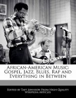 African-American Music: Gospel, Jazz, Blues, Rap and Everything in Between