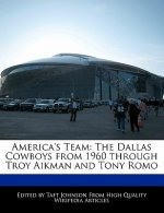 America's Team: The Dallas Cowboys from 1960 Through Troy Aikman and Tony Romo