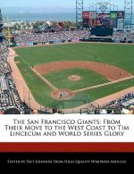 The San Francisco Giants: From Their Move to the West Coast to Tim Lincecum and World Series Glory