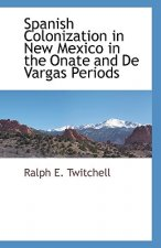 Spanish Colonization in New Mexico in the Onate and de Vargas Periods