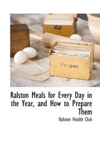 Ralston Meals for Every Day in the Year, and How to Prepare Them