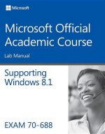 Supporting Windows 8.1, Exam 70-688: Lab Manual