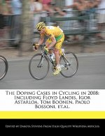 The Doping Cases in Cycling in 2008: Including Floyd Landis, Igor Astarloa, Tom Boonen, Paolo Bossoni, Et.Al.