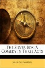 The Silver Box: A Comedy in Three Acts