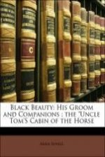 Black Beauty: His Groom and Companions ; the