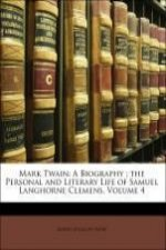 Mark Twain: A Biography ; the Personal and Literary Life of Samuel Langhorne Clemens, Volume 4