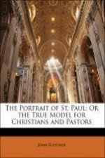 The Portrait of St. Paul; Or the True Model for Christians and Pastors
